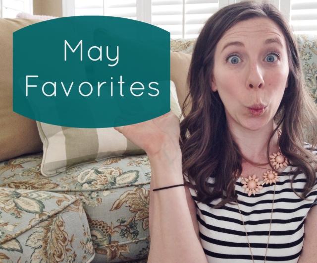 May Favorites | Cup of Tea blog