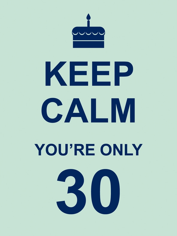 Keep_Calm_Youre_Only_30_RGB_small_2